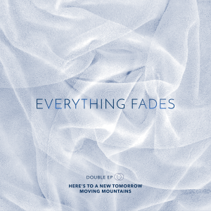 Everything Fades - Tomorrow/Mountains
