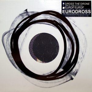 Europ Europ, Dross The Drone - Eurodross LP