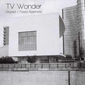 TV Wonder - Glazed/Fixed Aesthetic
