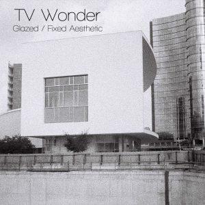 TV Wonder - Glazed/Fixed Aesthetic