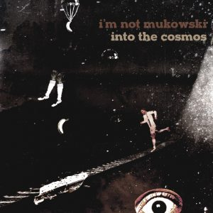 i'm not mukowski - Into The Cosmos